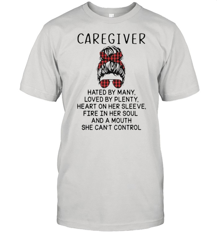 Caregiver Hated By Many Loved By Plenty Heart On Her Sleeve Fire In Her Sleeve Fire In Her Soul And A Mouth She Cant Control shirt Classic Men's T-shirt