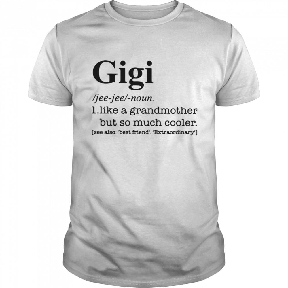 Gigi I Like A Grandmother But So Much Cooler shirt Classic Men's T-shirt
