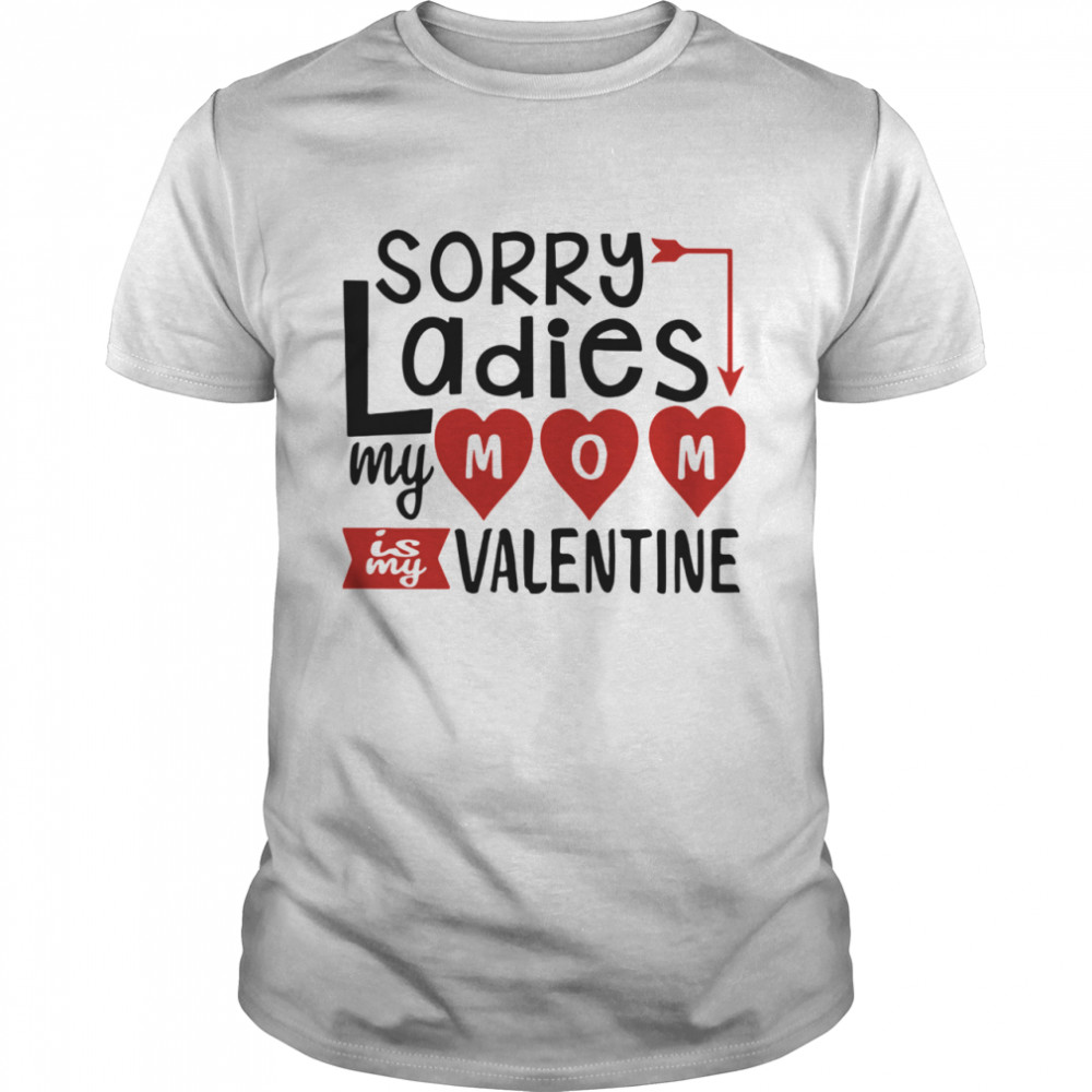 Sorry Ladies My Mom Is My Valentine shirt Classic Men's T-shirt