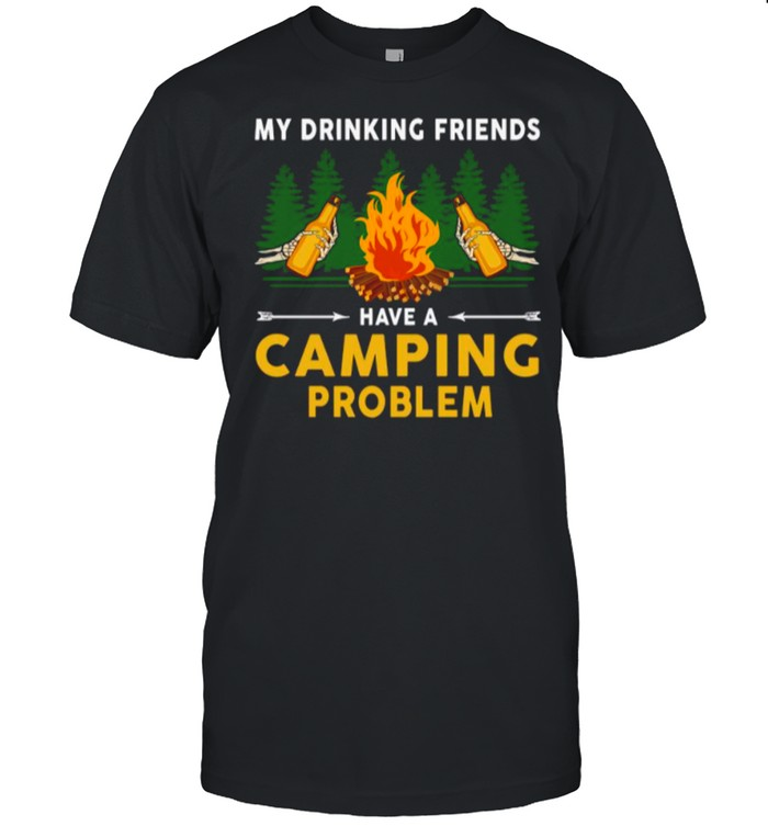 Beers My Drinking Friends Have A Camping Problem shirt Classic Men's T-shirt