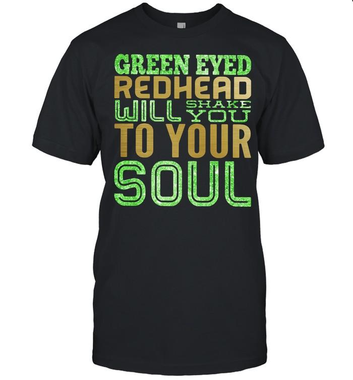 Green Eyed Redhead Will Shake You To Your Soul shirt Classic Men's T-shirt