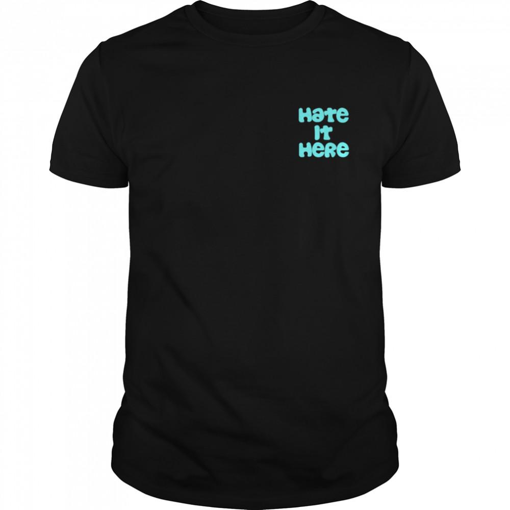 Hate it Here shirt Classic Men's T-shirt