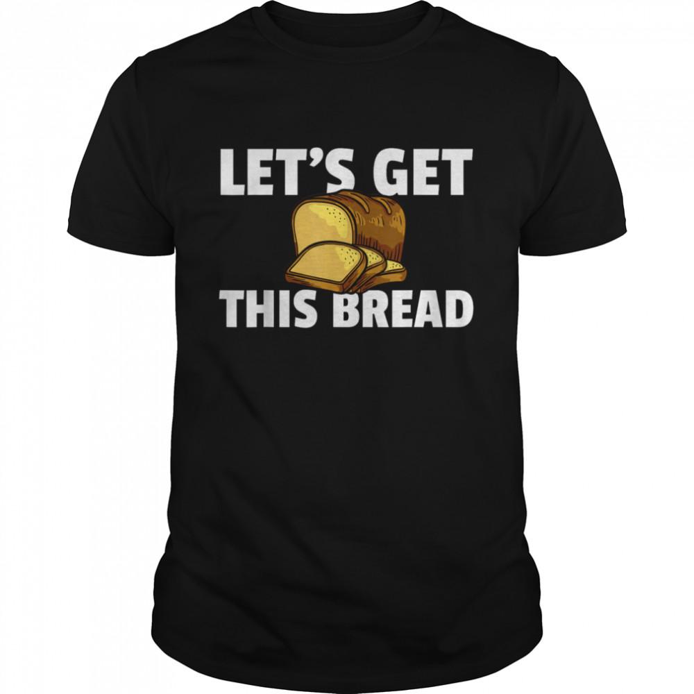 Let's Get This Bread Baking I Like Baker shirt Classic Men's T-shirt
