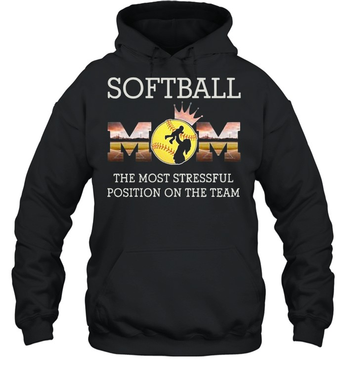 Softball Mom The Most Stressful Position On The Team shirt Unisex Hoodie