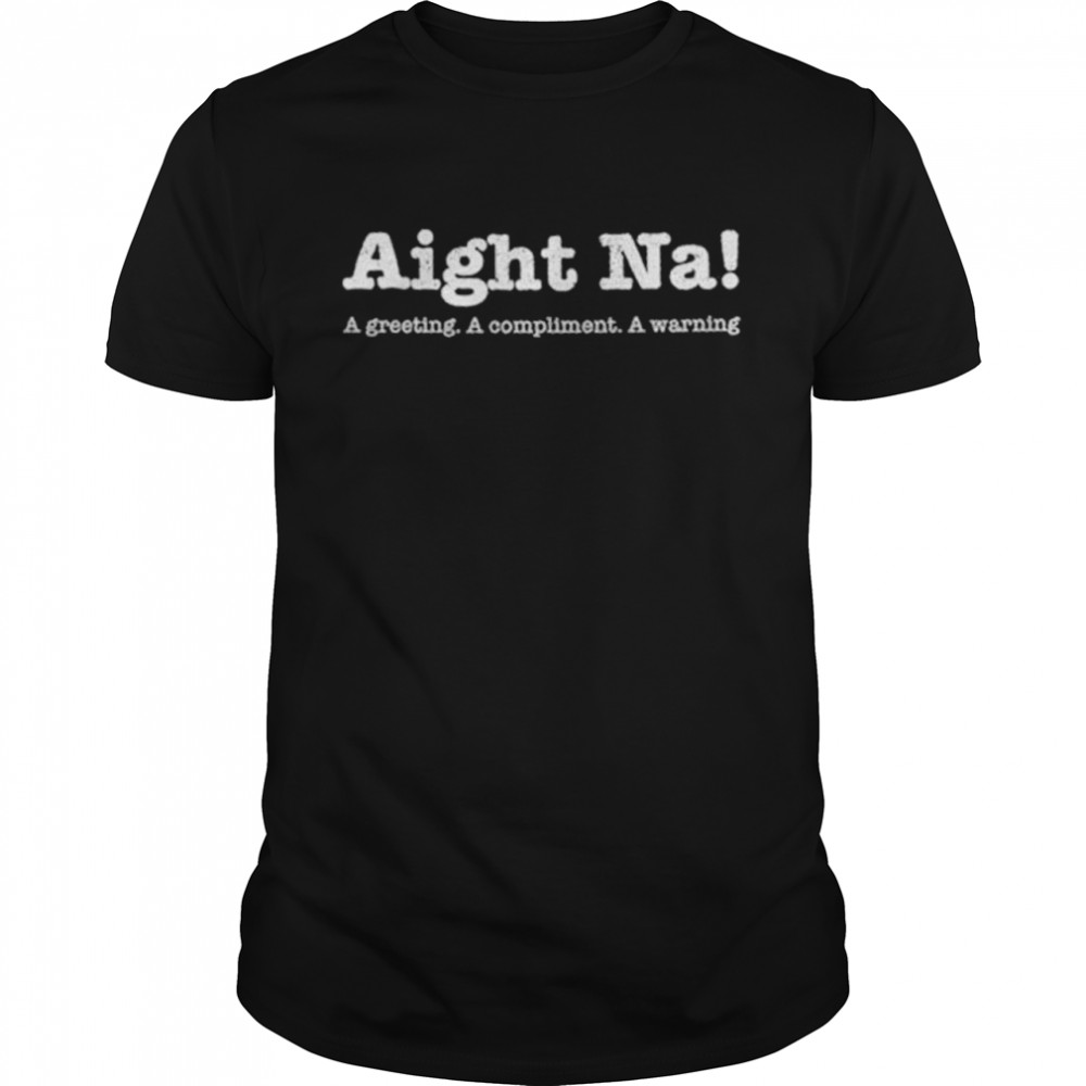 Aight Na a greeting a compliment a warning shirt Classic Men's T-shirt
