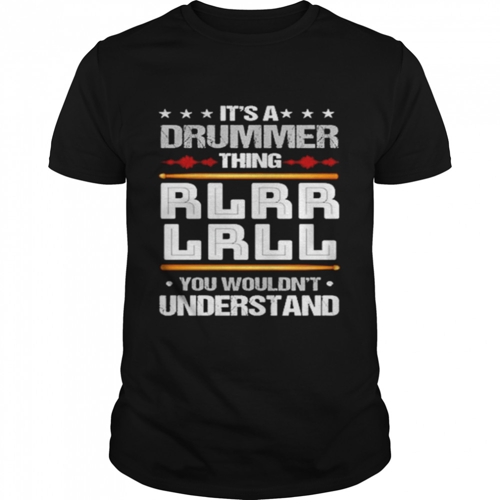 It's a drummer thing RLRR LRLL you wouldn't understand shirt Classic Men's T-shirt