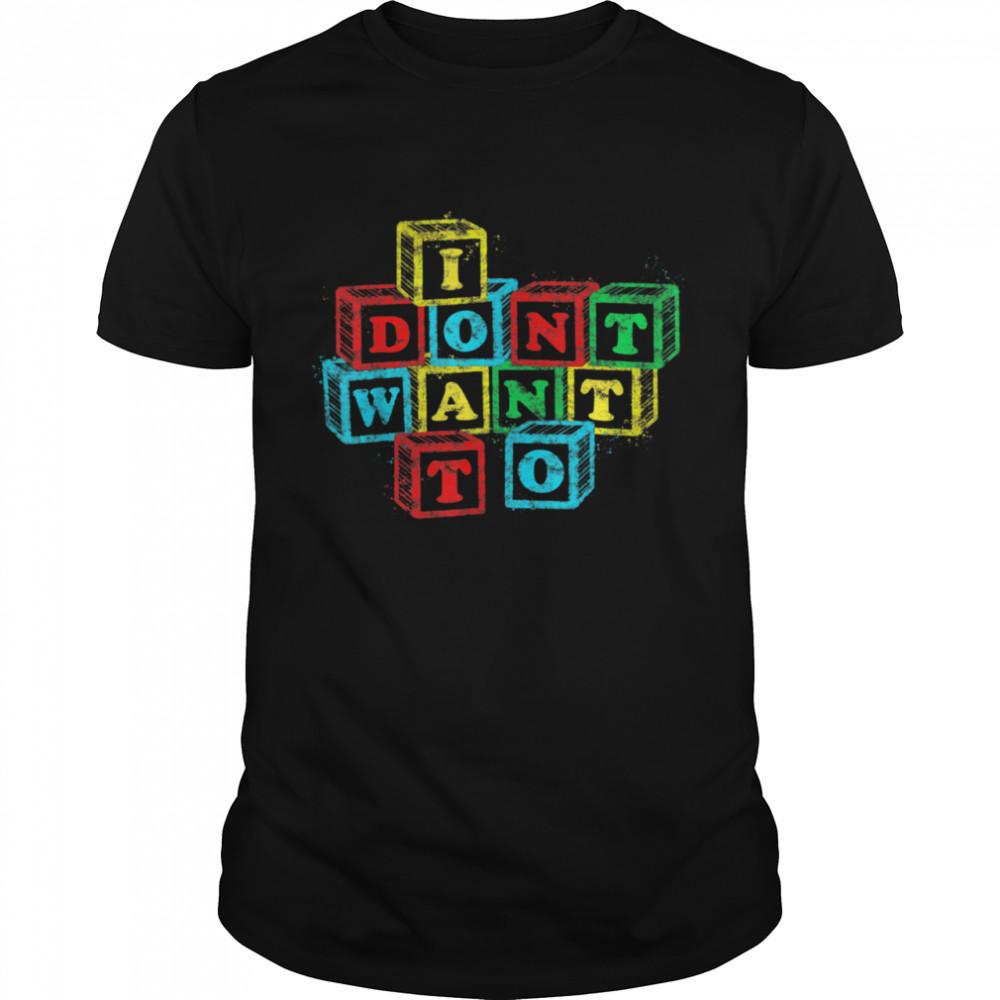 I Don't Want To Alphabet Blocks  Classic Men's T-shirt