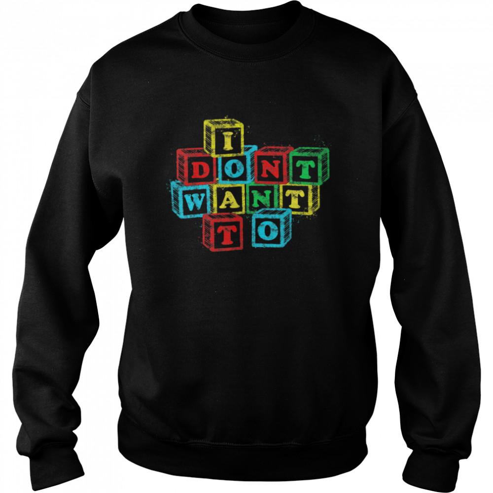 I Don't Want To Alphabet Blocks  Unisex Sweatshirt