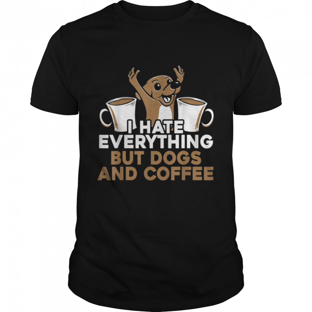 I Hate Everything But Dogs And Coffee Caffeine Addict  Classic Men's T-shirt