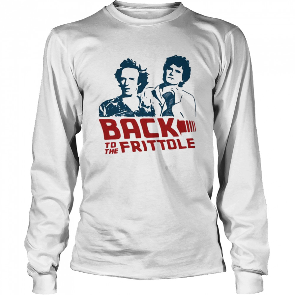Back To The Frittole  Long Sleeved T-shirt