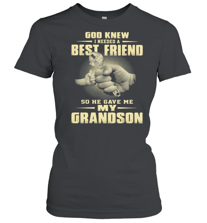 God Knew I Need A Best Friend So He Gave Me My Grandson  Classic Women's T-shirt