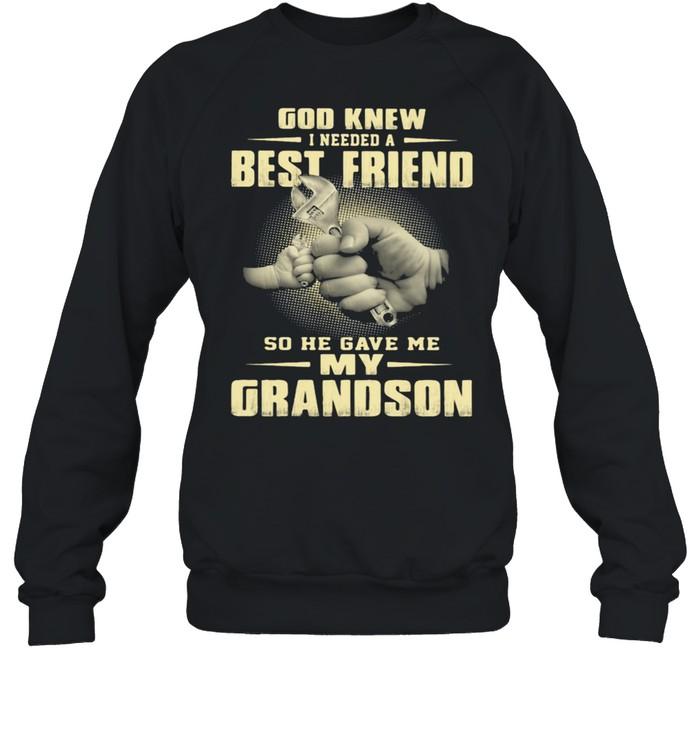 God Knew I Need A Best Friend So He Gave Me My Grandson  Unisex Sweatshirt