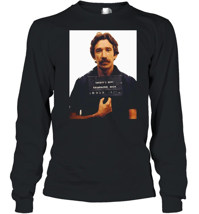Tim Allen Mugshot Sheriff's Dept Kalamazoo Mich T-shirt Long Sleeved T-shirt