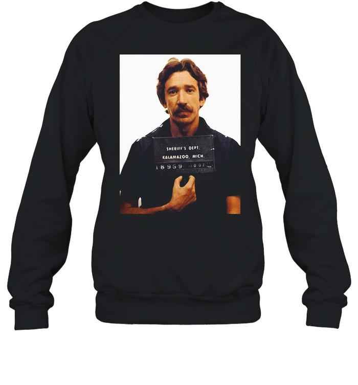 Tim Allen Mugshot Sheriff's Dept Kalamazoo Mich T-shirt Unisex Sweatshirt