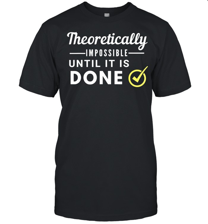 Theoretically Impossible Until it is Done  Classic Men's T-shirt