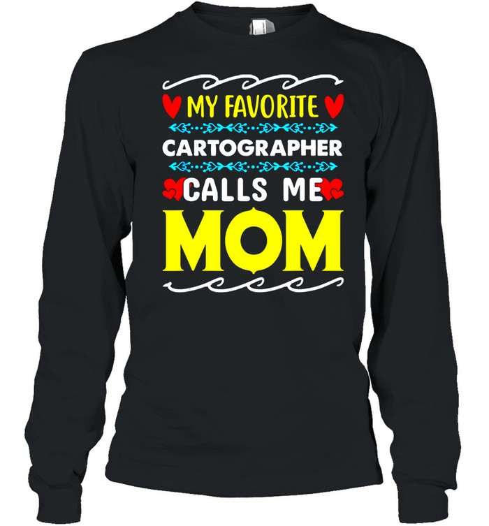My Favorite Cartographer Calls Me Mom Mothers Day shirt Long Sleeved T-shirt