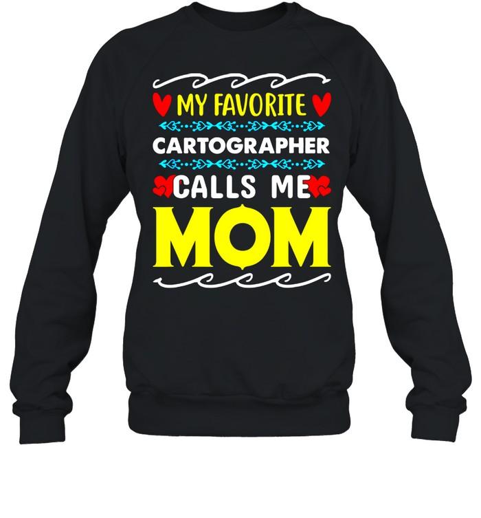 My Favorite Cartographer Calls Me Mom Mothers Day shirt Unisex Sweatshirt