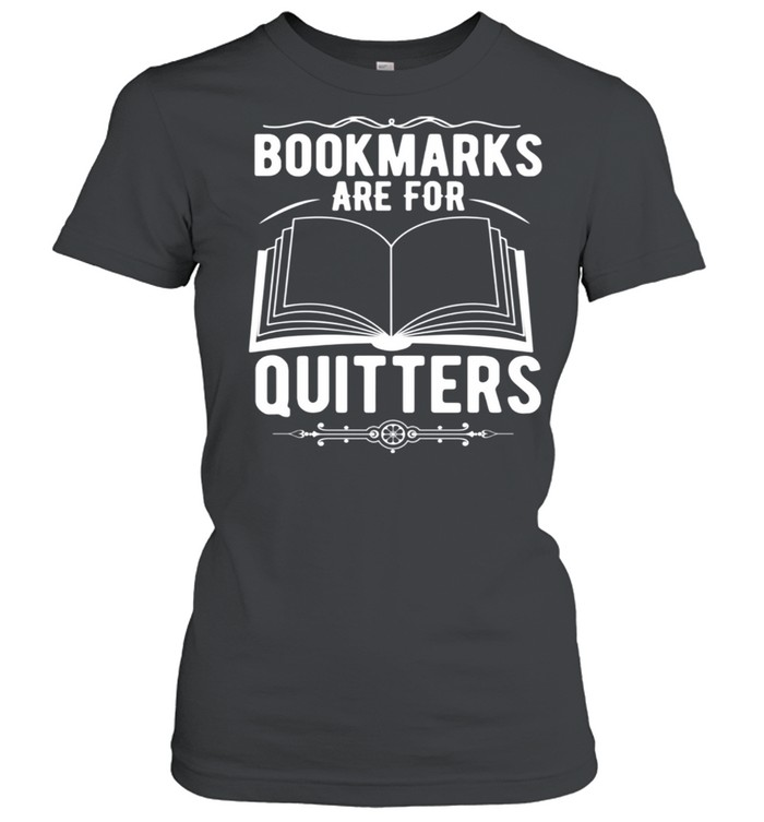 Reader Bookmarks Are For Quitters shirt Classic Women's T-shirt