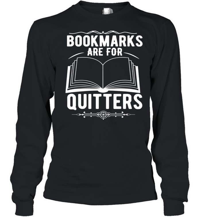 Reader Bookmarks Are For Quitters shirt Long Sleeved T-shirt