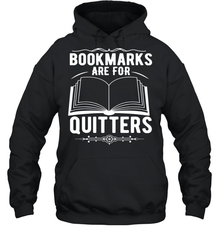 Reader Bookmarks Are For Quitters shirt Unisex Hoodie