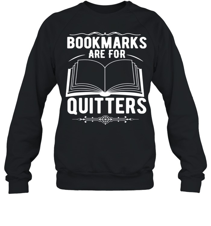 Reader Bookmarks Are For Quitters shirt Unisex Sweatshirt