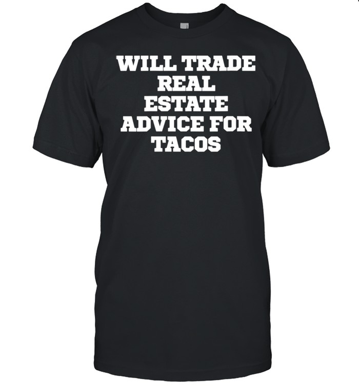 Will Trade Real Estate Advice For Tacos shirt Classic Men's T-shirt