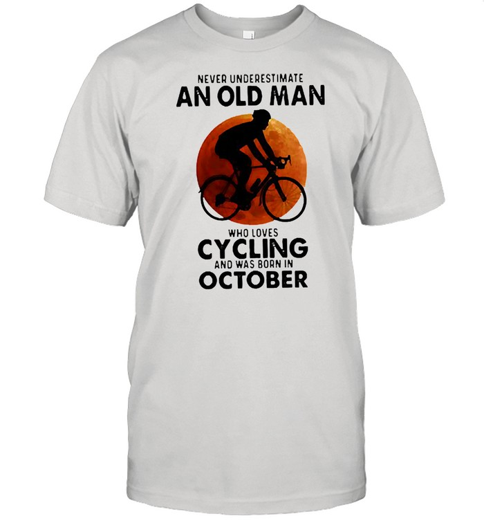 Never underestimate an old man who loves cycling and was born in october blood moon shirt Classic Men's T-shirt