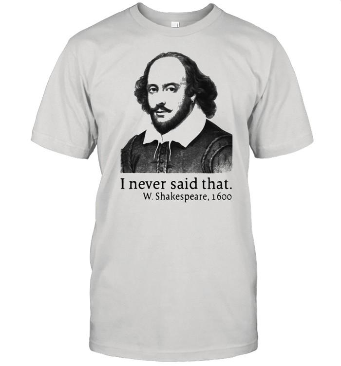I Never Said That W.Shakespeare 1600  Classic Men's T-shirt