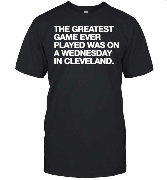The greatest game ever played a wednesday in Cleveland shirt Classic Men's T-shirt