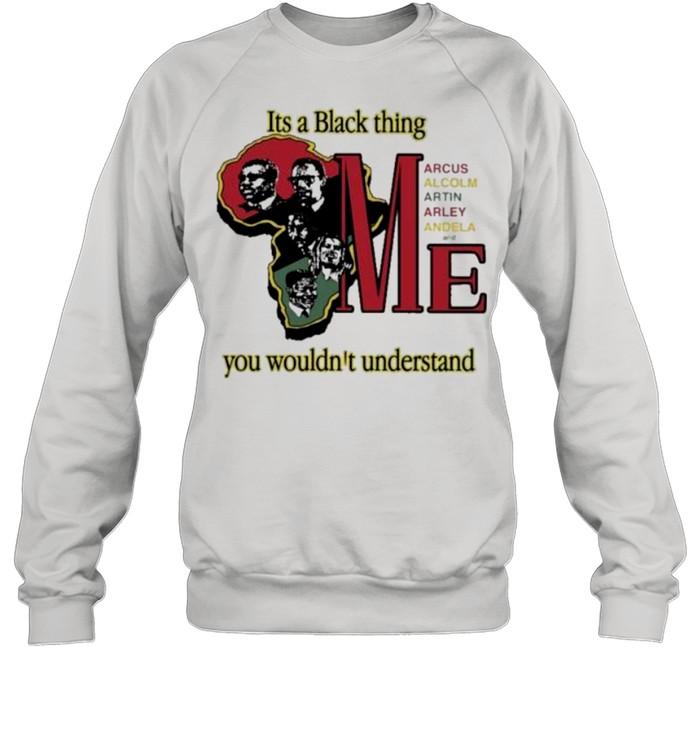 It's A Black Thing Marcus Malcolm Martin Marley Mandela And Me shirt Unisex Sweatshirt