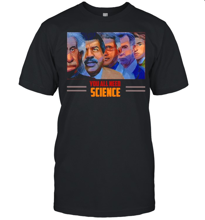 Scientist You All Need Science T-shirt Classic Men's T-shirt