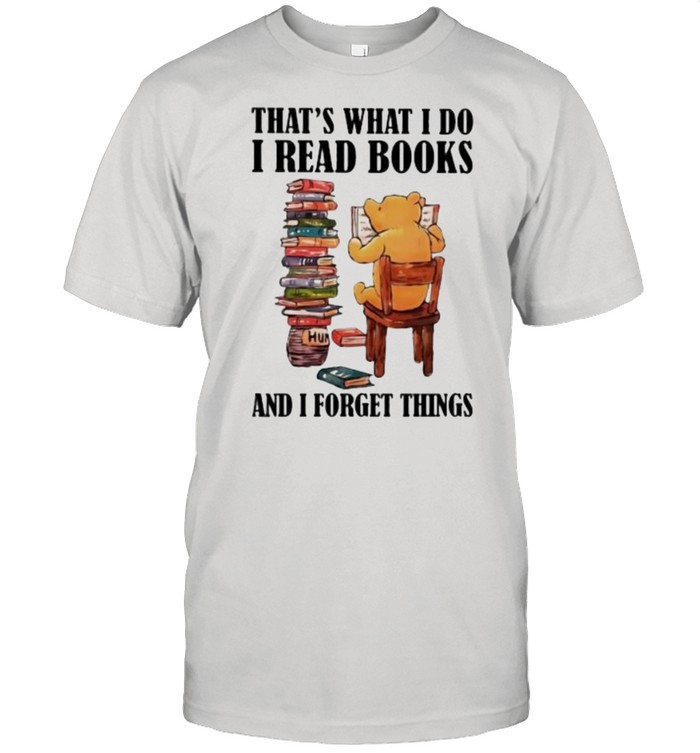 That's What I Do I Read Books And I Forget Things Bear  Classic Men's T-shirt