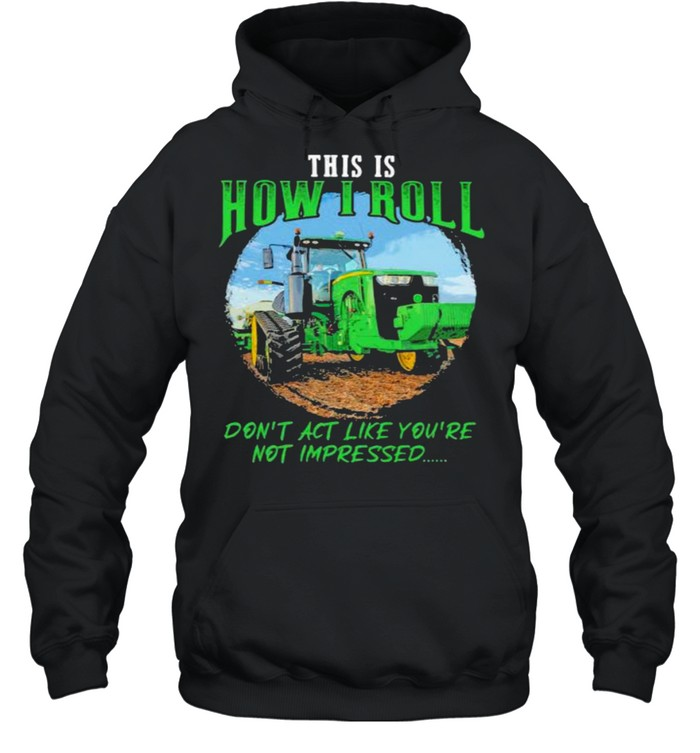 This Is How I Roll Don't Act Like You're Not Impressed Tractor  Unisex Hoodie