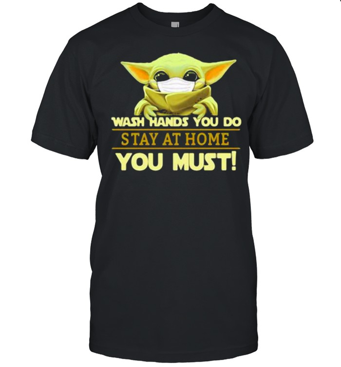 Wash Hands You Do Stay At Home You Must Yoda  Classic Men's T-shirt