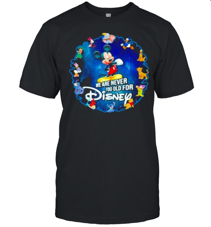 We Are Never Too Old For Disney Mickey  Classic Men's T-shirt
