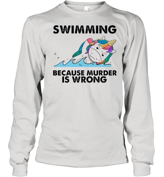 Unicorn swimming because murder is wrong shirt Long Sleeved T-shirt