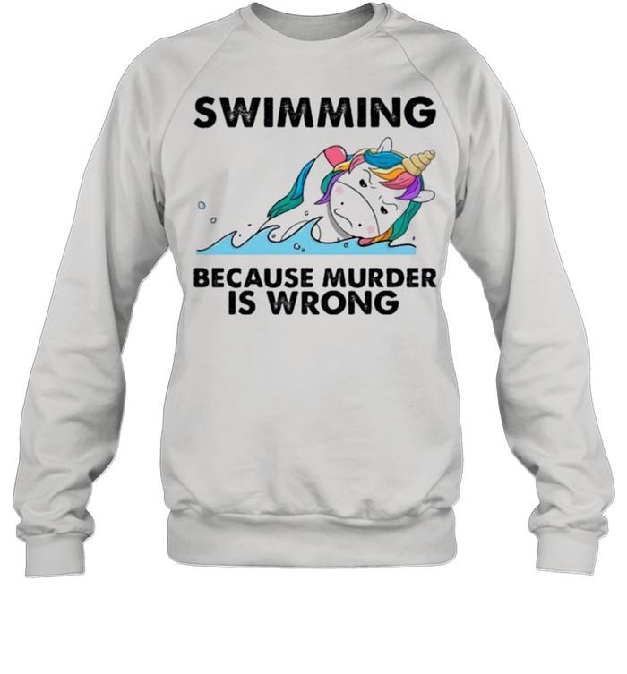 Unicorn swimming because murder is wrong shirt Unisex Sweatshirt