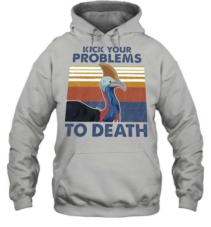 Cassowary Kick Your Problems To Death Vintage Retro T-shirt Unisex Hoodie