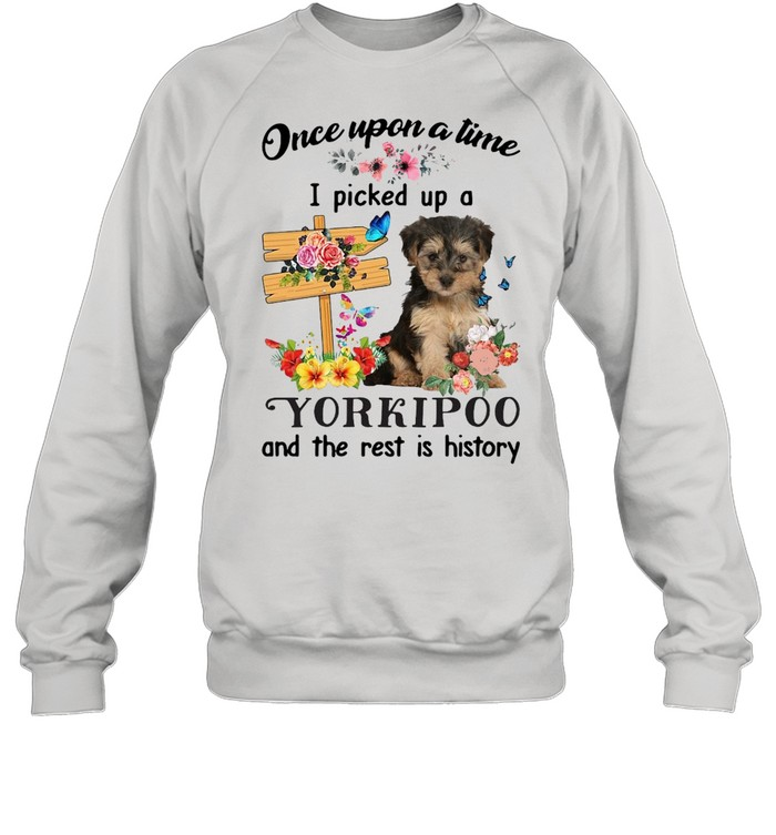 Dog Once Upon A Time I Picked Up A Yorkipoo And The Rest Is History T-shirt Unisex Sweatshirt
