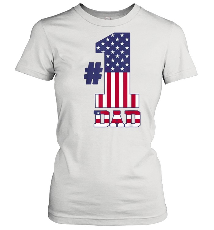 Fathers Day Patriotic Number 1 Dad American Flag T- Classic Women's T-shirt