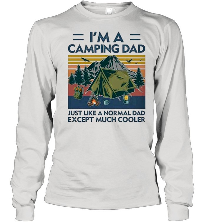 I'm A Camping Dad Just Like A Normal Dad Except Much Cooler Gift shirts Long Sleeved T-shirt