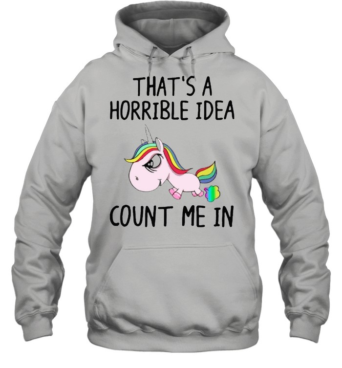 LGBT Unicorn thats a horrible idea count me in shirt Unisex Hoodie
