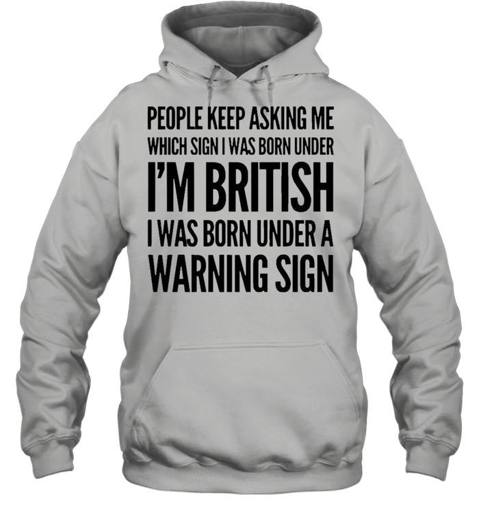 People keep asking me Im british warning sign shirt Unisex Hoodie