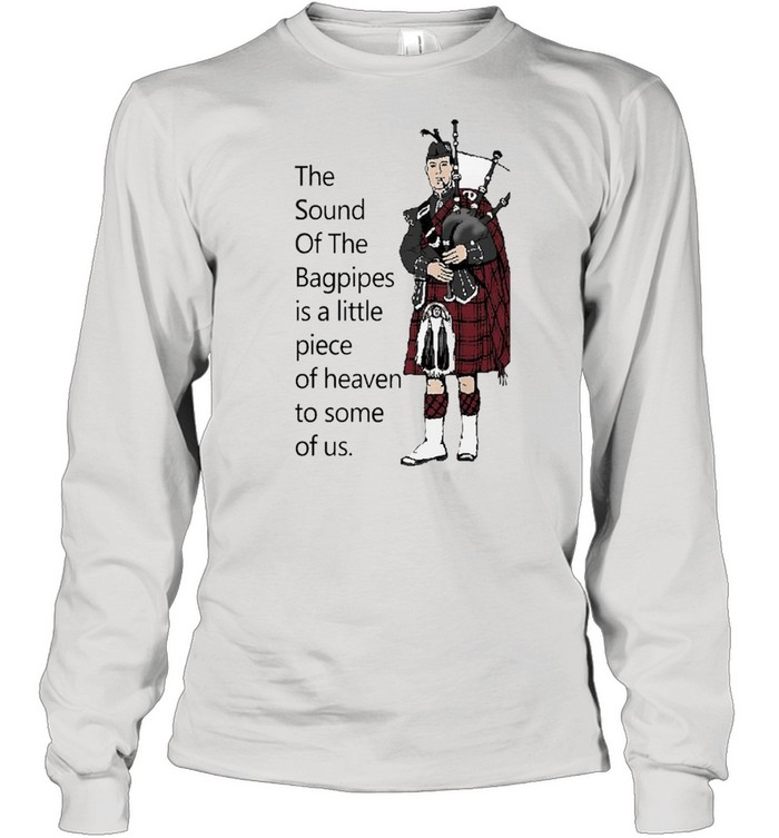 the sound of the bagpipes shirt Long Sleeved T-shirt