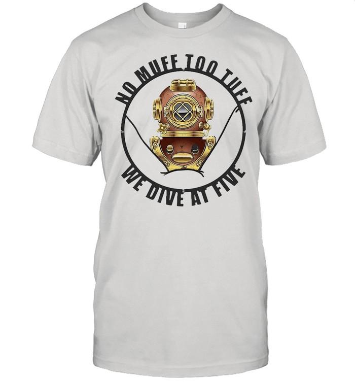 Scuba Diving No Muff Too Tough We Dive At Five T-shirt Classic Men's T-shirt
