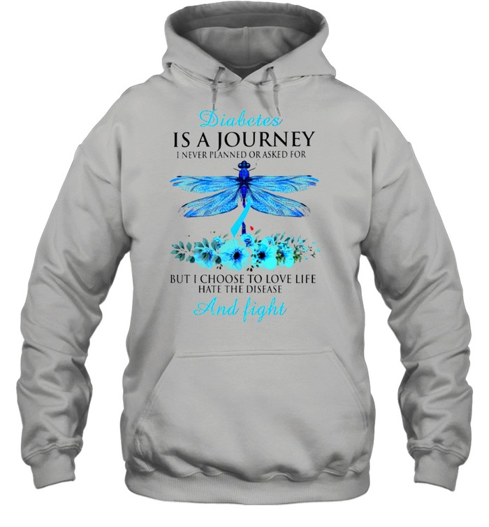 Diabetes is a journey I never planned or asked for but I choose to love life hate the disease and fight shirt Unisex Hoodie