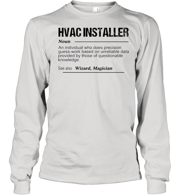 Hvac installer noun an individual who does precision guess shirt Long Sleeved T-shirt