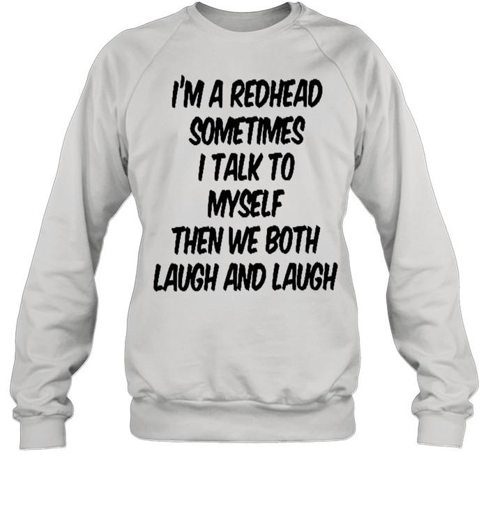 I'm a redhead sometimes i talk to myself then we both laugh and laugh shirt Unisex Sweatshirt