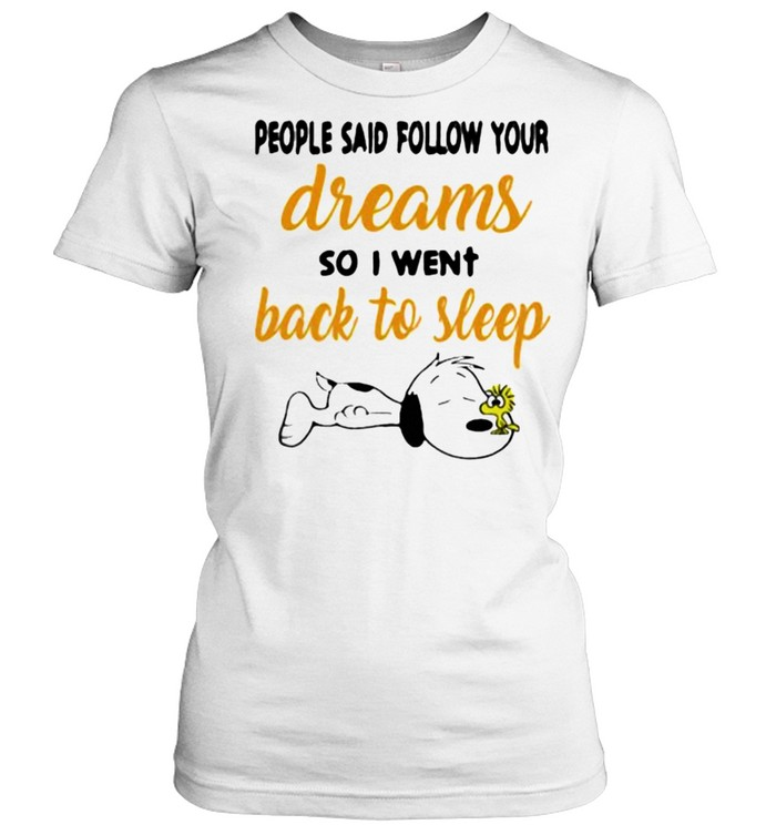 People said follow your dreams so i went back to sleep snoopy shirt Classic Women's T-shirt