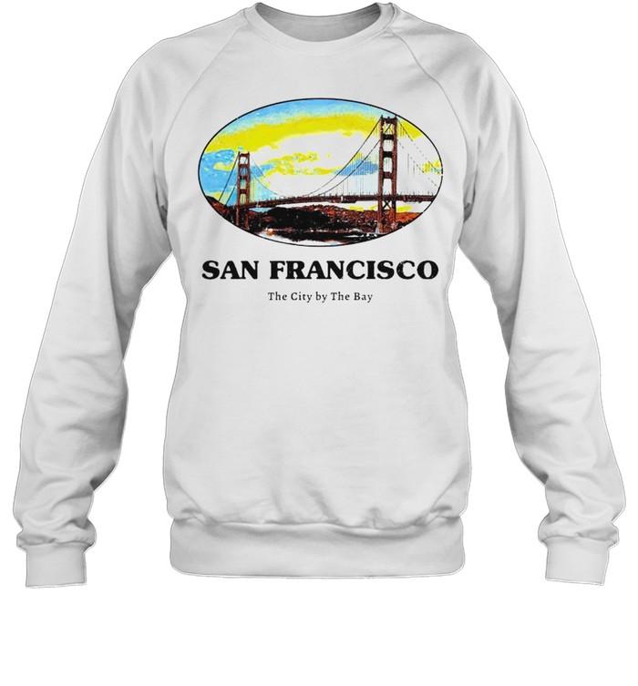 San Francisco the city by the bay shirt Unisex Sweatshirt